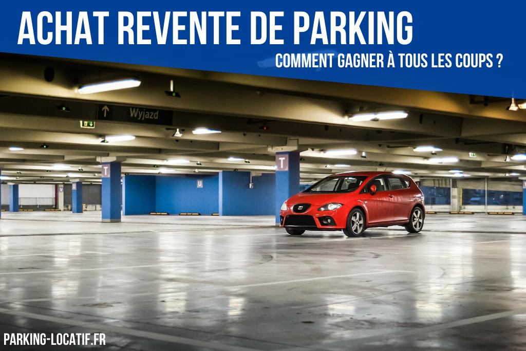 Achat revente de Parking : Comment gagner à tous les coups ?
