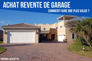 Achat Revente de Garage : Comment faire une plus value ?